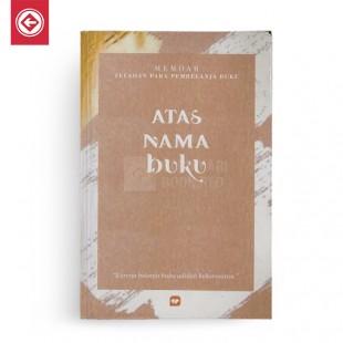 Atas Nama Buku Memoar Teladan Para Pembelanja Buku