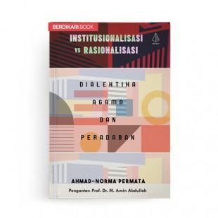 Institusionalisasi vs Rasionalisasi Dialektika Agama dan Peradaban
