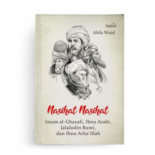 Nasihat Nasihat Imam Al Ghazali Ibnu Arabi Jalaludin Rumi dan Ibnu Athaillah