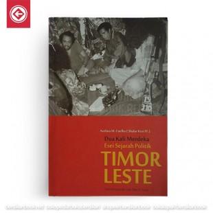 Dua Kali Merdeka: Esei Sejarah Politik Timor Leste
