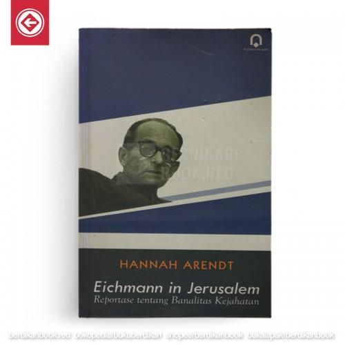 Eichmann in Jerusalem – Reportase Tentang Banalitas Kejahatan