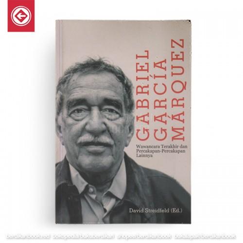 Gabriel Garcia Marquez Wawancara Terakhir dan Percakapan Lainnya