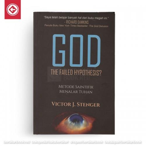 GOD The Failed Hypothesis? Metode Saintifik Menalar Tuhan
