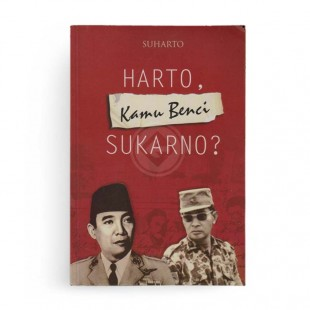 Harto Kamu Benci Sukarno?