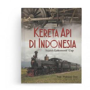 Kereta Api di Indonesia Sejarah Lokomotif Uap