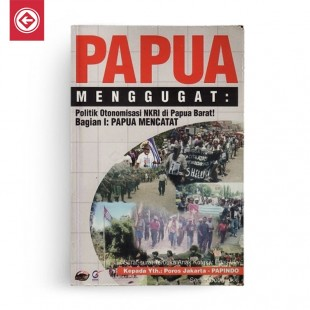 Papua Menggugat 1 Politik Otonomisasi NKRI di Papua Barat