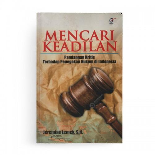 Mencari Keadilan Pandangan Kritis Terhadap Penegakan Hukum di Indonesia