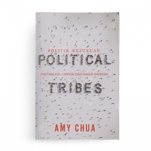 Political Tribes Politik Kesukuan Insting Kelompok dan Nasib Bangsa