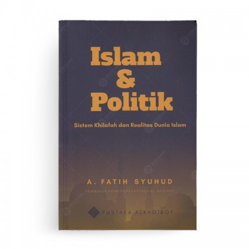 Islam Politik Sistem Khilafah dan Realitas Dunia Islam