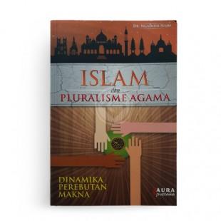 Islam dan Pluralisme Agama Dinamika Perebutan Makna