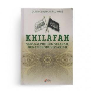 Khilafah Sebagai Produk Sejarah, Bukan Produk Syariah