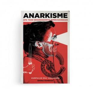 Anarkisme Apa yang Sesungguhnya Diperjuangkan [NEW COVER]