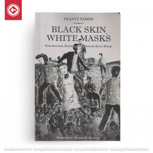 Black Skin White Masks Kolonialisme, Rasisme, dan Psikologi Kulit Hitam