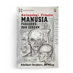 Antropologi Filsafat Manusia Paradoks dan Seruan