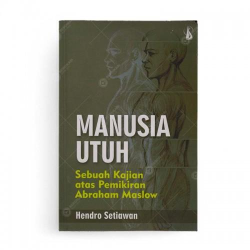 Manusia Utuh Sebuah Kajian atas Pemikiran Abraham Maslow