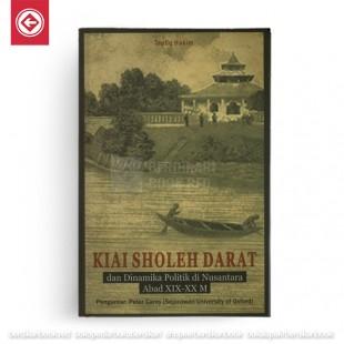 Kiai Sholeh Darat dan Dinamika Politik di Nusantara abad XIX-XXM