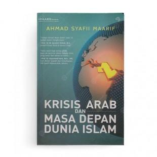 Krisis Arab dan Masa Depan Dunia Islam