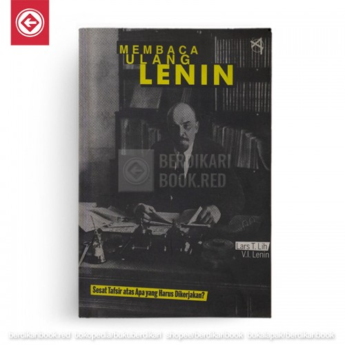 Membaca Ulang Lenin: Sesat Tafsir Atas Apa yang Harus Dikerjakan?