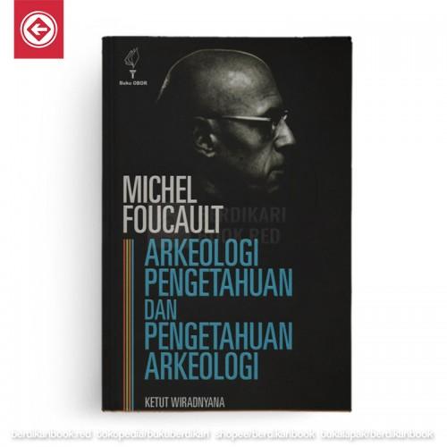 Michel Foucault Arkeologi Pengetahuan dan Pengetahuan Arkeologi