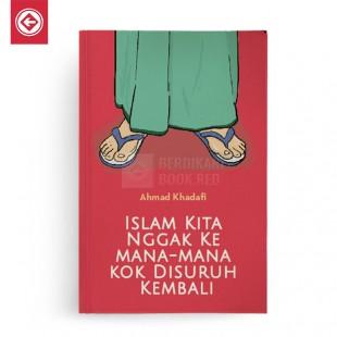 Islam Kita Nggak ke Mana-mana Kok Disuruh Kembali