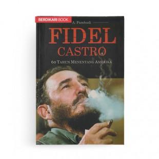 Fidel Castro 60 Tahun Menentang Amerika