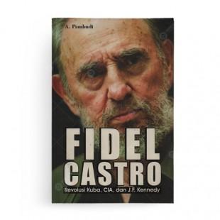 Fidel Castro Revolusi Kuba CIA dan J.F. Kennedy