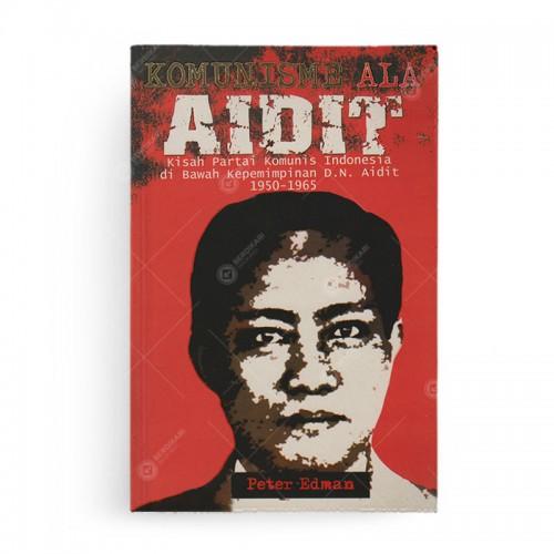 Komunisme Ala Aidit: Kisah Partai Komunis Indonesia di Bawah Kepemimpinan D.N. Aidit 1950-1965
