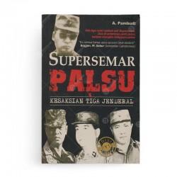Supersemar Palsu: Kesaksian Tiga Jenderal