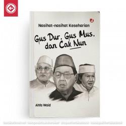 Nasihat Nasihat Keseharian Gus Dur Gus Mus dan Cak Nun