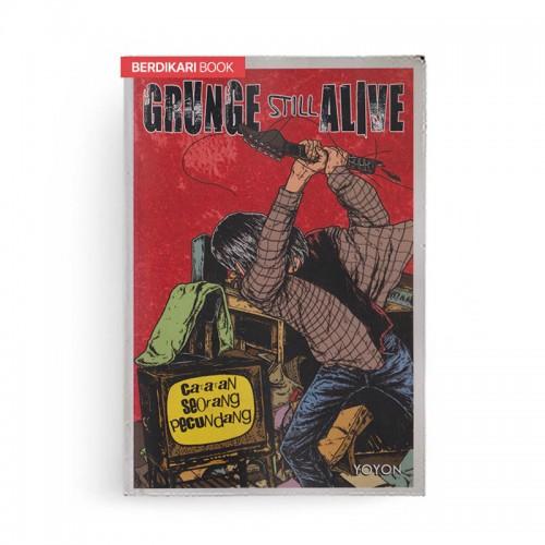 GRUNGE STILL ALIVE - Catatan Seorang Pecundang