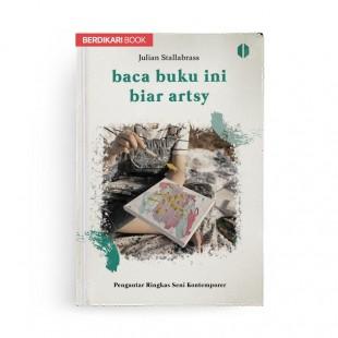 Baca Buku Ini Biar Artsy: Pengantar Ringkas Seni Kontemporer