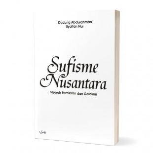 Sufisme Nusantara Sejarah Pemikiran dan Gerakan