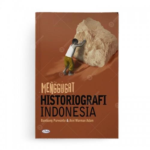 Menggugat Historiografi Indonesia