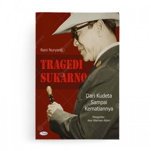 Tragedi Sukarno dari Kudeta sampai Kematiannya
