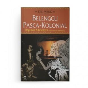 Belenggu Pasca Kolonial Hegemoni dan Resistensi dalam Sastra Indonesia