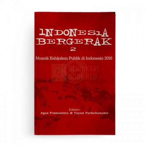 Indonesia Bergerak 2: Mozaik Kebijakan Publik di Indonesia 2016