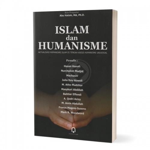 Islam dan Humanisme Aktualisasi Humanisme Islam di Tengah Krisis Humanisme Universal