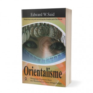 Orientalisme Menggugat Hegemoni Barat dan Mendudukkan Timur sebagai Subjek