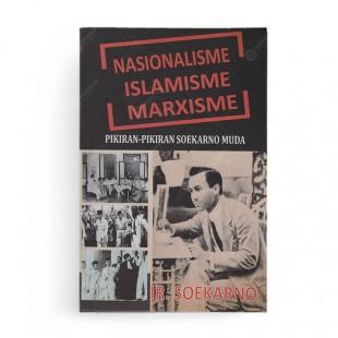 Nasionalisme, Islamisme dan Marxisme Pikiran-pikiran Soekarno Muda