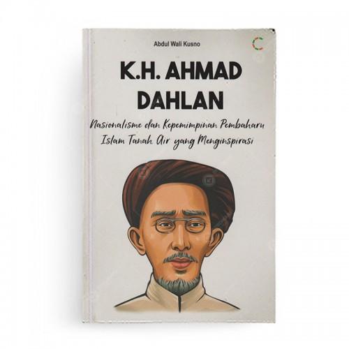 K.H. Ahmad Dahlan Nasionalisme dan Kepemimpinan Pembaharu Islam Tanah Air yang Menginspirasi