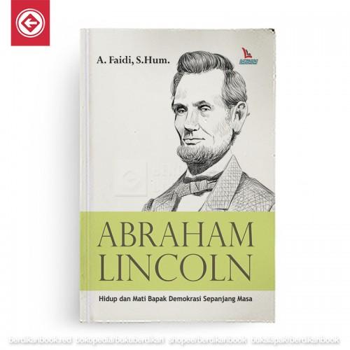 Abraham Lincoln Hidup dan Mati Bapak Demokrasi Sepanjang Masa