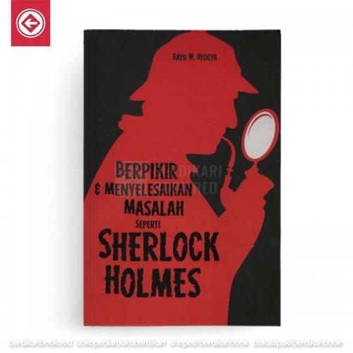 Berpikir dan Menyelesaikan Masalah seperti Sherlock Holmes