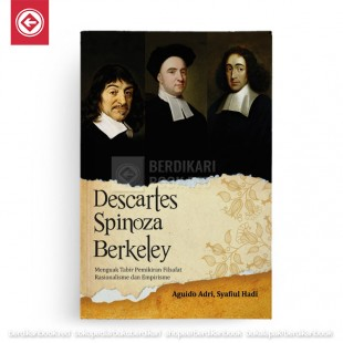 Descartes Spinoza dan Berkeley Menguak Tabir Pemikiran Filsafat Rasionalisme dan Empirisme