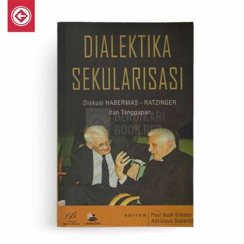 Dialektika Sekularisasi - Diskusi Habermas-Ratzinger dan Tanggapannya