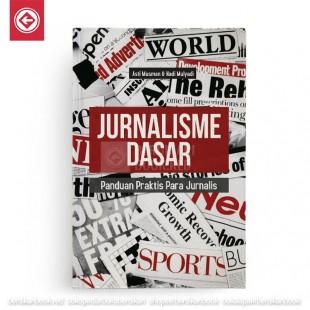 Jurnalisme Dasar Panduan Praktis Para Jurnalis