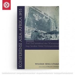 Konferensi Asia-Afrika 1955 ; Asal Usul Intelektual dan Warisannya Bagi Gerakan Global Antiimperialisme