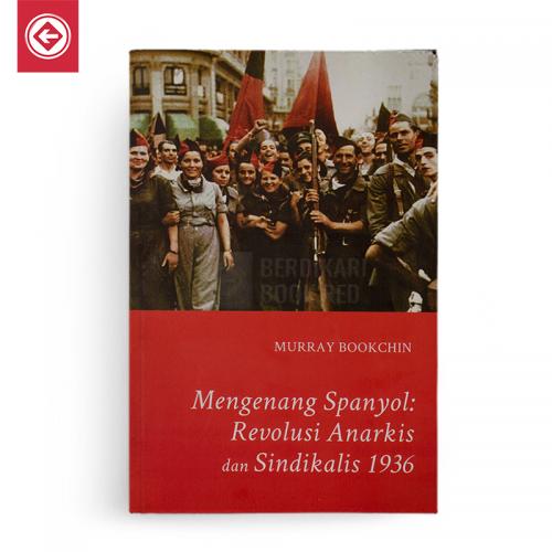 Mengenang Spanyol Revolusi Anarkis dan Sindikalis 1936