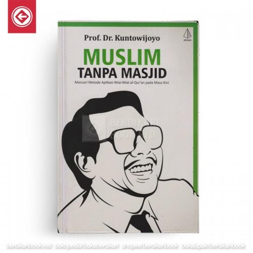Muslim Tanpa Masjid - Esai-Esai Agama, Budaya, dan Politik dalam Bingkai Strukturalisme Transendental