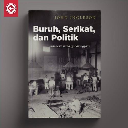 Buruh, Serikat, dan Politik
