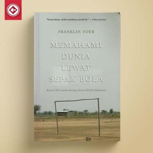 Memahami Dunia Lewat Sepak Bola (Kajian Tak Lazim tentang Sosial-Politik Globalisasi)